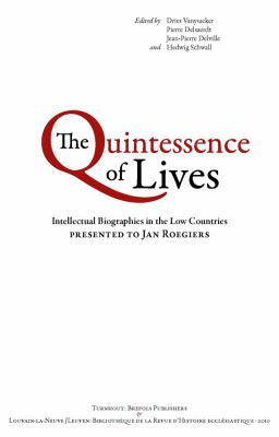 The Quintessence of Lives: Intellectual Biographies in the Low Countries Presented to Jan Roegiers 9782503532103