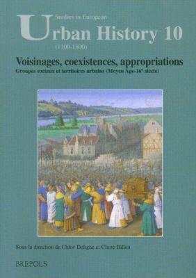 Voisinages, Coexistences, Appropriations: Groupes Sociaux Et Territoires Urbains (Moyen Age-16e Siecle) 9782503520247