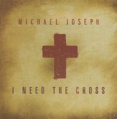 I Need the Cross