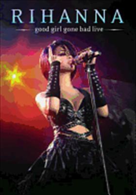 Rhianna: Good Girl Gone Bad Live