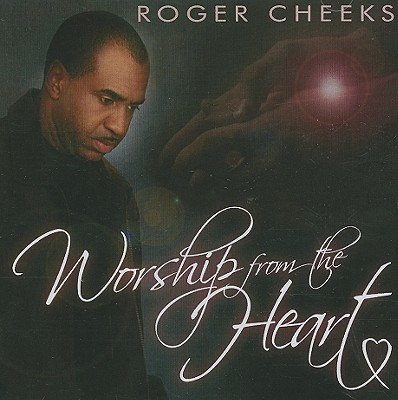 Roger Cheeks: Worship from the Heart