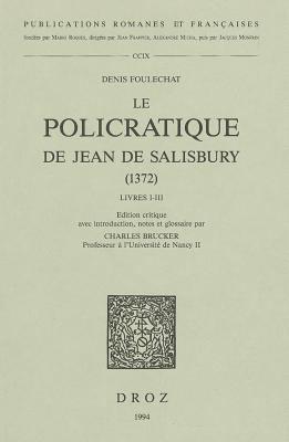 Le Policratique de Jean de Salisbury (1372): Livres I-III Eedited By Charles Brucker 9782600000352