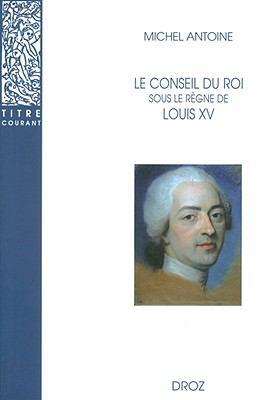 Le Conseil Du Roi Sous Le Regne de Louis XV 9782600005418