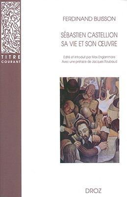 Sebastien Castellion, Sa Vie Et Son Oeuvre (1515-1563): Etude Sur Les Origines Du Protestantisme Liberal Francais 9782600005432