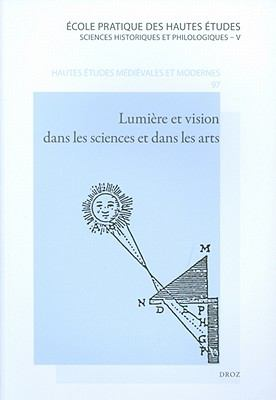 Lumiere Et Vision Dans les Sciences Et Dans les Arts: De l'Antiquite Au XVIIe Siecle 9782600012812