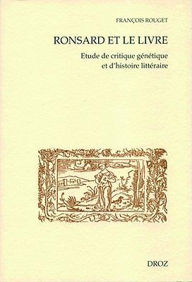 Ronsard Et le Livre: Etude de Critique Genetique Et D'Histoire Litteraire: Premiere Partie: Lectures Et Textes Manuscrits 9782600014007
