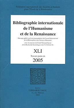 Bibliographie Internationale de L'Humanisme Et de La Renaissance: Tome XLI, Travaux Parus En 2005 9782600014083
