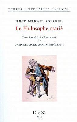 Philippe Nericault Destouches: Le Philosophe Marie Ou Le Mari Honteux de L'Etre