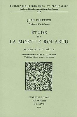 Etude Sur la Mort le Roi Artu: Roman Du Xiiie Siecle: Derniere Partie Du Lancelot En Prose 9782600027885