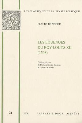 Claude de Seyssel: Les Louenges Du Roy Louys Xiie de Ce Nom (1508) 9782600012782