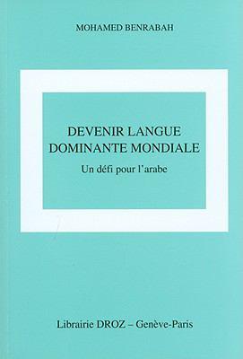Devenir Langue Dominante Mondiale?: Un Defi Pour L'Arabe 9782600013024