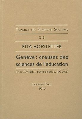 Geneve: Creuset Des Sciences de L'Education (Fin Du Xixe Siecle-Premiere Moitie Du Xxe Siecle) 9782600013857