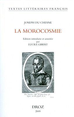 Joseph Du Chesne: La Morocosmie Ou de La Folie, Vanite Et Inconstance Du Monde Avec Deux Chants Doriques Ou de L'Amour Celeste Et Du Sou 9782600012881