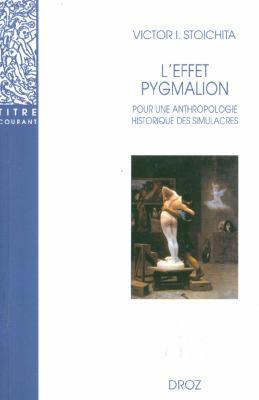 L'Effet Pygmalion: Pour une Anthropologie Historique Des Simulacres 9782600005371