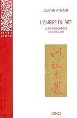 L'Empire Du Rite: La Pensee Politique D'Ogyu Sorai: Japon 1666-1728 9782600005449