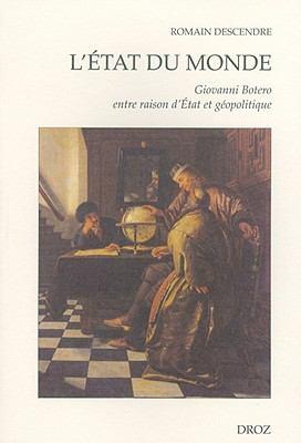 L'Etat Du Monde: Giovanni Botero Entre Raison D'Etat Et Geopolitique 9782600011907