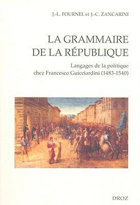 La Grammaire de La Republique: Langages de La Politique Chez Francesco Guicciardini (1483-1540) 9782600012928