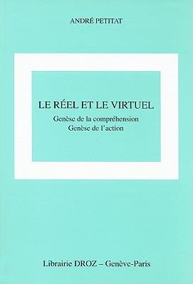 Le Reel Et le Virtuel: Genese de la Comprehension Genese de L'Action 9782600013147