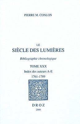 Le Siecle Des Lumieres. Bibliographie Chronologique XXX: Index Des Auteurs A-E, 1761-1789 9782600013963