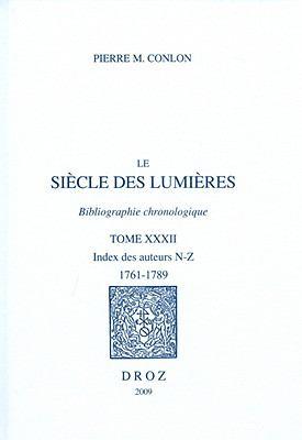 Le Siecle Des Lumieres. Bibliographie Chronologique XXXII: Index Des Auteurs N-Z, 1761-1789 9782600013987