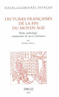 Lectures Francaises de la Fin Du Moyen Age: Petite Anthologie Commentee de Succes Litteraires 9782600010979