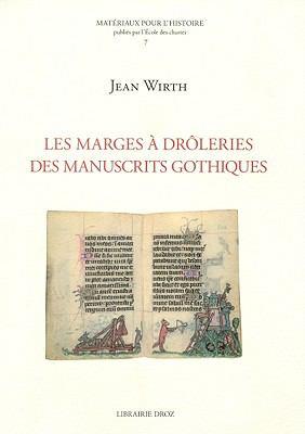 Les Marges A Droleries Des Manuscrits Gothiques (1250-1350) 9782600012317