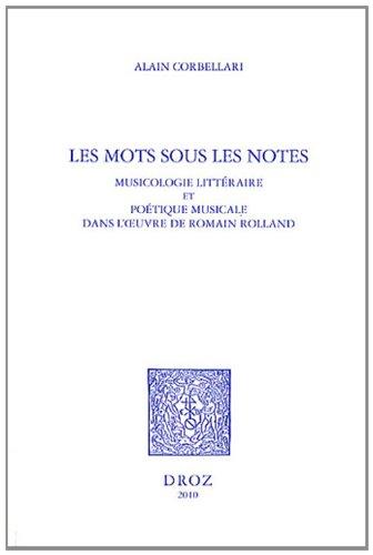 Les Mots Sous Les Notes: Musicologie Litteraire Et Poetique Musicale Dans L'Uvre de Romain Rolland 9782600014212