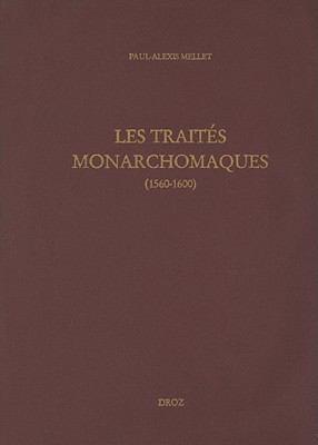 Les Traites Monarchomaques: Confusion Des Temps, Resistance Armee Et Monarchie Parfaite (1560-1600) 9782600011396
