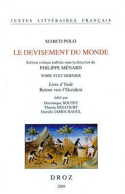 Marco Polo, Le Devisement Du Monde: Tome VI Et Dernier. Livre D'Ynde. Retour Vers L'Occident (Critical Edition) 9782600012492