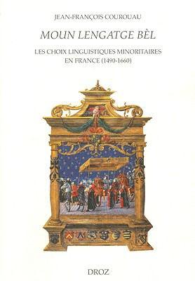 Moun Lengatge Bel: Les Choix Linguistiques Minoritaires En France (1490-1660) 9782600011891