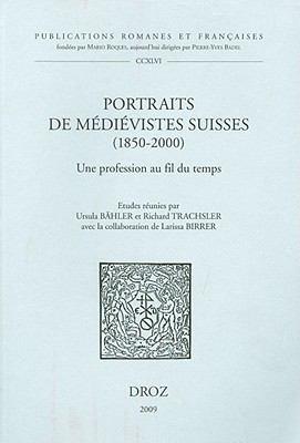 Portraits de Medievistes Suisses (1850-2000): Une Profession Au Fil Du Temps 9782600013239