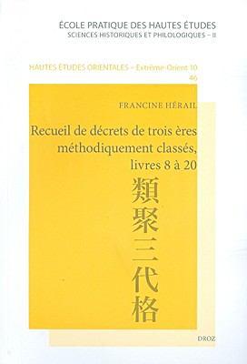 Recueil de Decrets de Trois Eres Methodiquement Classes, Livres 8 a 20: Traduction Commentee Du Ruiju Sandai Kyaku