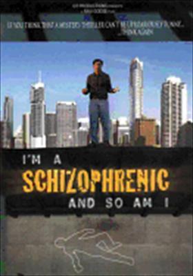 I'm a Schizophrenic & So Am I