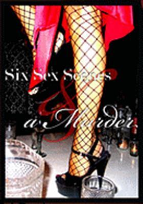 Six Sex Scenes & a Murder