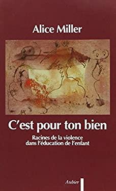 C'est pour ton bien: Racines de la violence dans l'ducation de l'enfant (Psychanalyse) (French Edition) - Miller, Alice