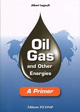 Oil Gas and Other Energies: A Primer 9782710809050