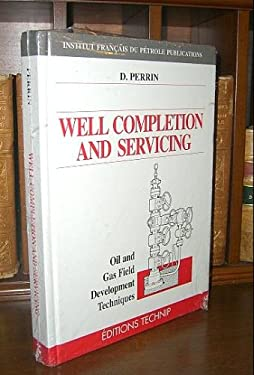 Well Completion and Servicing: Oil and Gas Field Development Techniques 9782710807650