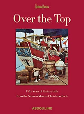 Over the Top: Fifty Years of Fantasy Gifts from the Neiman Marcus Christmas Book 9782759404698