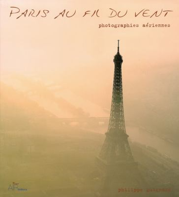 Paris Au Fil Du Vent: Photographies Aeriennes = Paris from the Sky 9782753700567