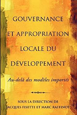 Gouvernance Et Appropriation Locale Du Developpement: Au-Dela Des Modeles Importes 9782760307100