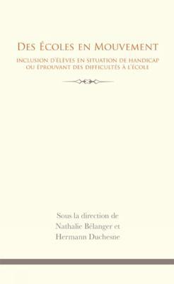 Des Ecoles En Mouvement: Inclusion D'Eleves En Situation de Handicap Ou Eprouvant Des Difficultes A L'Ecole 9782760307315