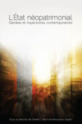 L' Etat Neopatrimonial: Genese Et Trajectoires Contemporaines 9782760307674
