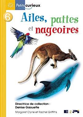 Ailes, Pattes Et Nageoires 9782761318020