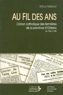 Au Fil Des ANS: L'Union Catholique Des Fermieres de La Province D'Ontario de 1936 a 1945 9782760305106