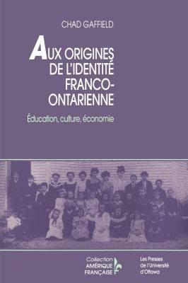 Aux Origines de L'Identite Franco-Ontarien: Education, Culture, Economie