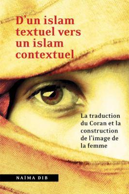 D'Un Islam Textuel Vers Un Islam Contextuel: La Traduction Du Coran Et La Construction de L'Image de La Femme 9782760306998