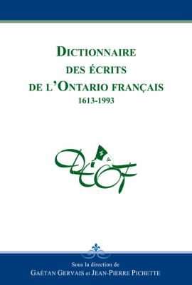 Dictionnaire Des Ecrits de L'Ontario Francais: 1613-1993 9782760307575