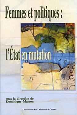 Femmes Et Politiques: L'Etat En Mutation 9782760305908