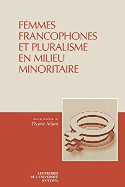 Femmes Francophones Et Pluralisme En Milieu Minoritaire 9782760304376
