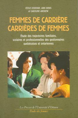 Femmes de Carriere, Carrieres de Femmes: Etude Des Trajectoires Familiales, Scolaires Et Professionnelles Des Gestionnaires Quebecoises Et Ontariennes 9782760304918